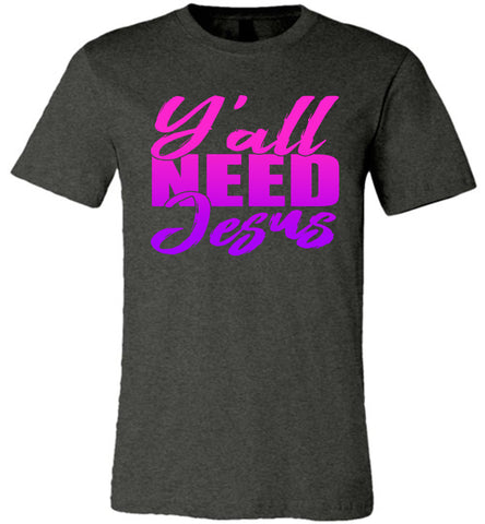 Image of Y'all Need Jesus Funny Christian T Shirts dark heather