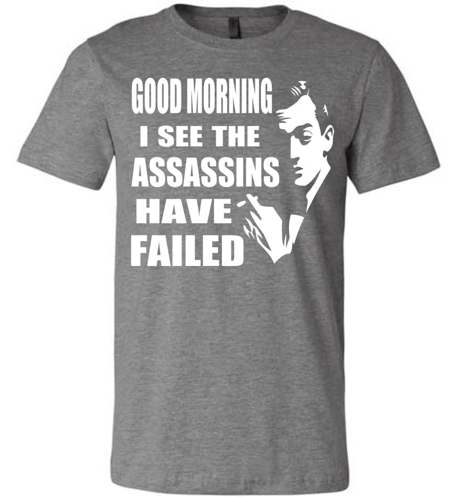 I See The Assassins Have Failed Funny Sarcastic T Shirts deep hather