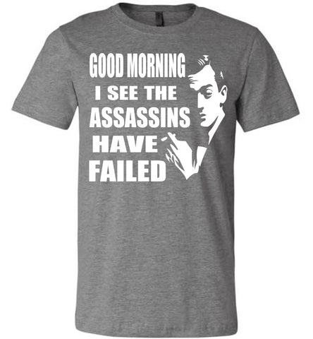 Image of I See The Assassins Have Failed Funny Sarcastic T Shirts deep hather