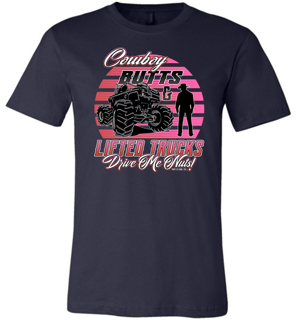 Cowboy Butts & Lifted Trucks Drive Me Nuts! Cowgirl T Shirt navy
