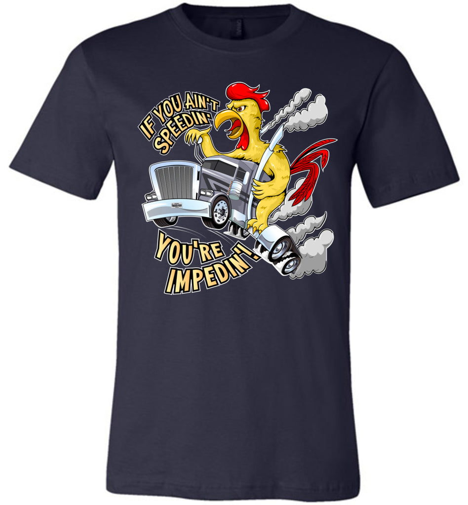 If You Ain't Speedin' You're Impedin'! Funny Trucker T Shirts premium navy
