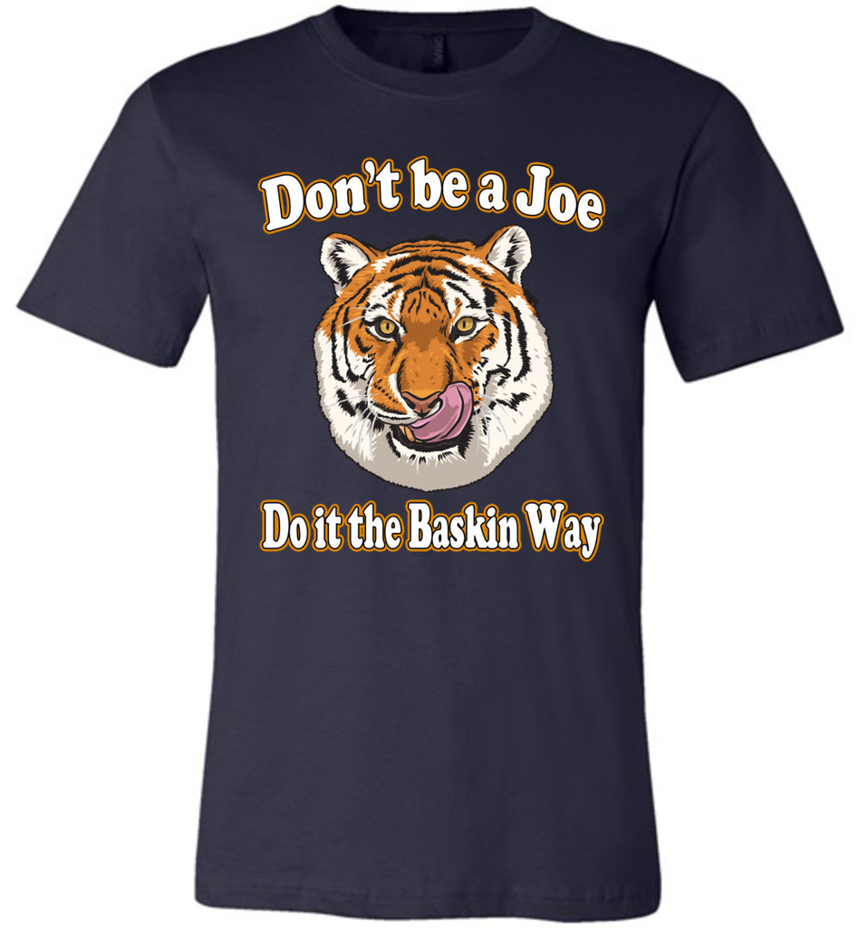 Don't Be A Joe Do It The Baskin Way Tiger King T Shirt canvas  navy