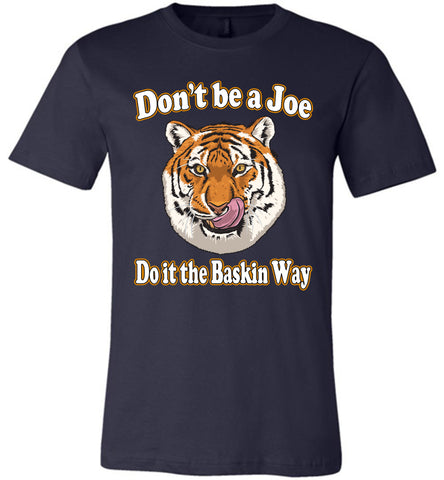 Image of Don't Be A Joe Do It The Baskin Way Tiger King T Shirt canvas  navy