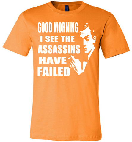 Image of I See The Assassins Have Failed Funny Sarcastic T Shirts orange