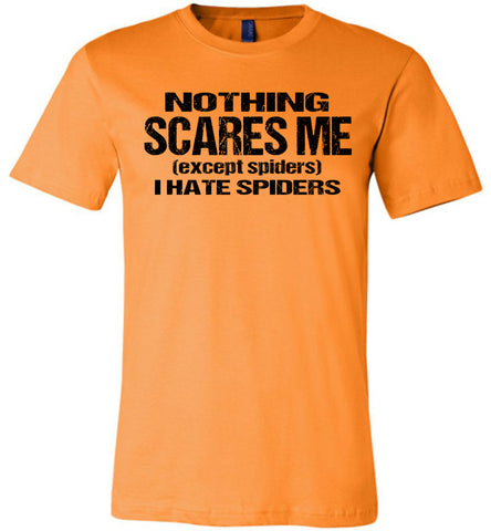 Image of Nothing Scares Me Except Spiders Funny Quote Shirts orange