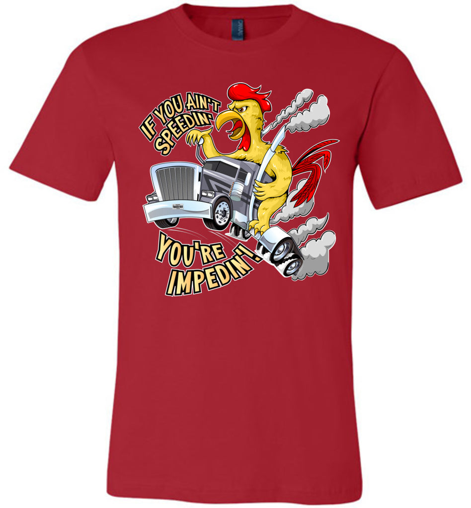 If You Ain't Speedin' You're Impedin'! Funny Trucker T Shirts premium red