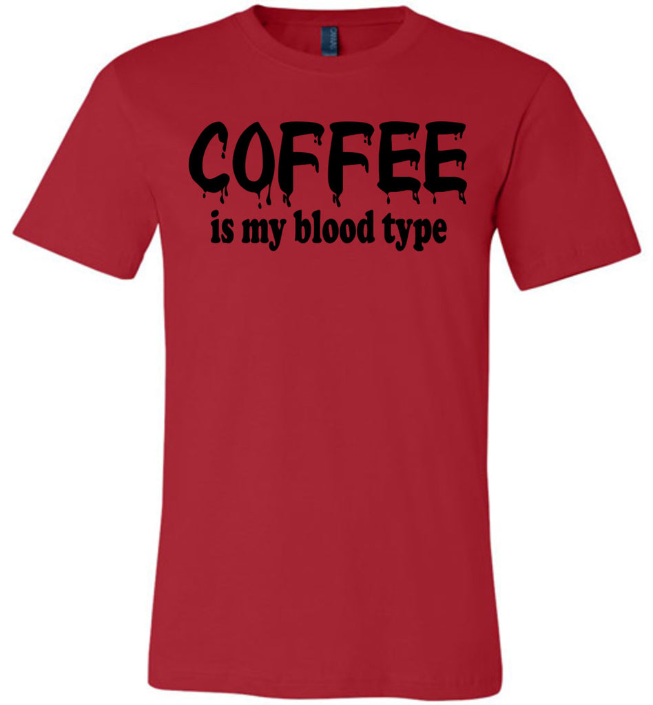 Coffee Is My Blood Type Funny Coffee Shirts red