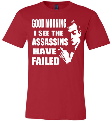 Image of I See The Assassins Have Failed Funny Sarcastic T Shirts red