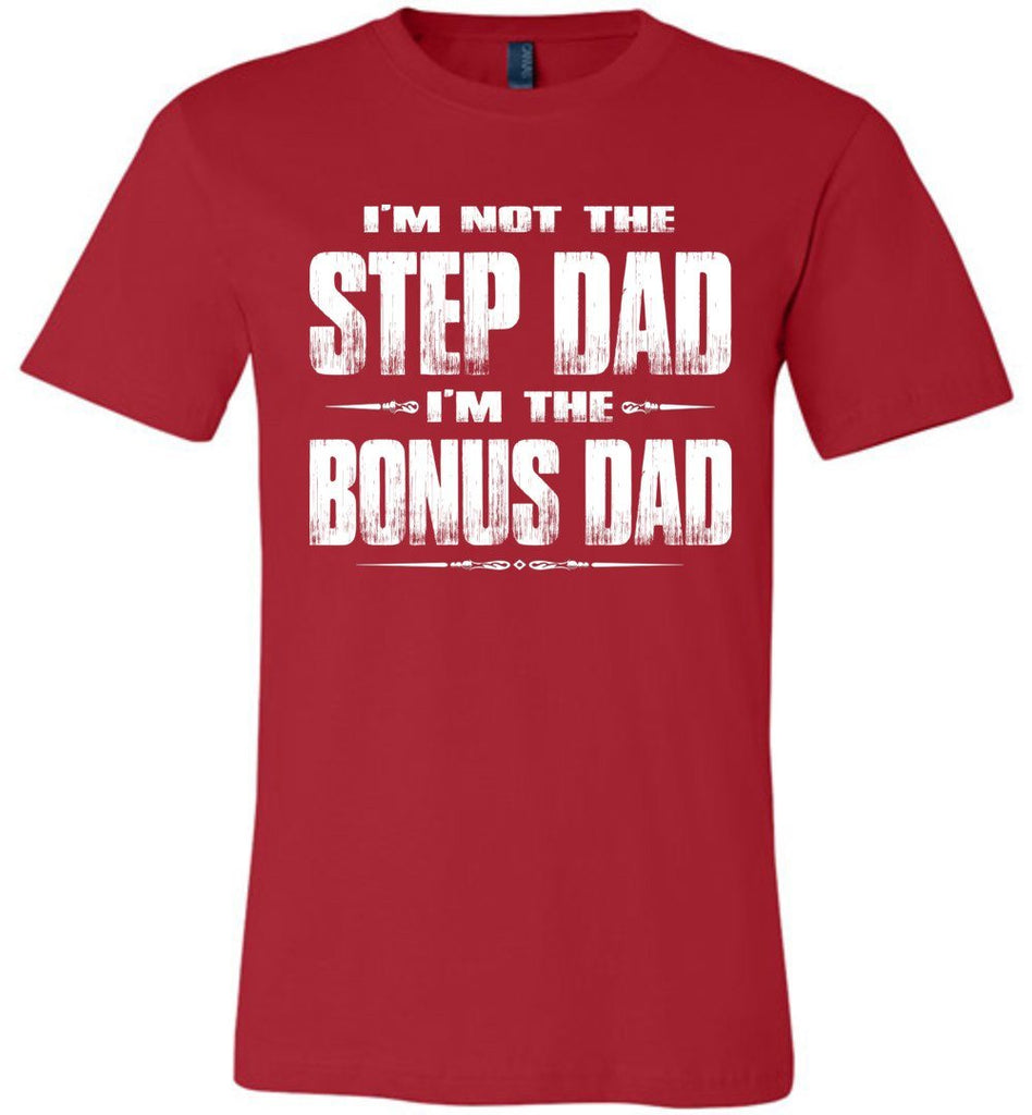 I'm Not The Step Dad I'm The Bonus Dad Step Dad T Shirts canvas red