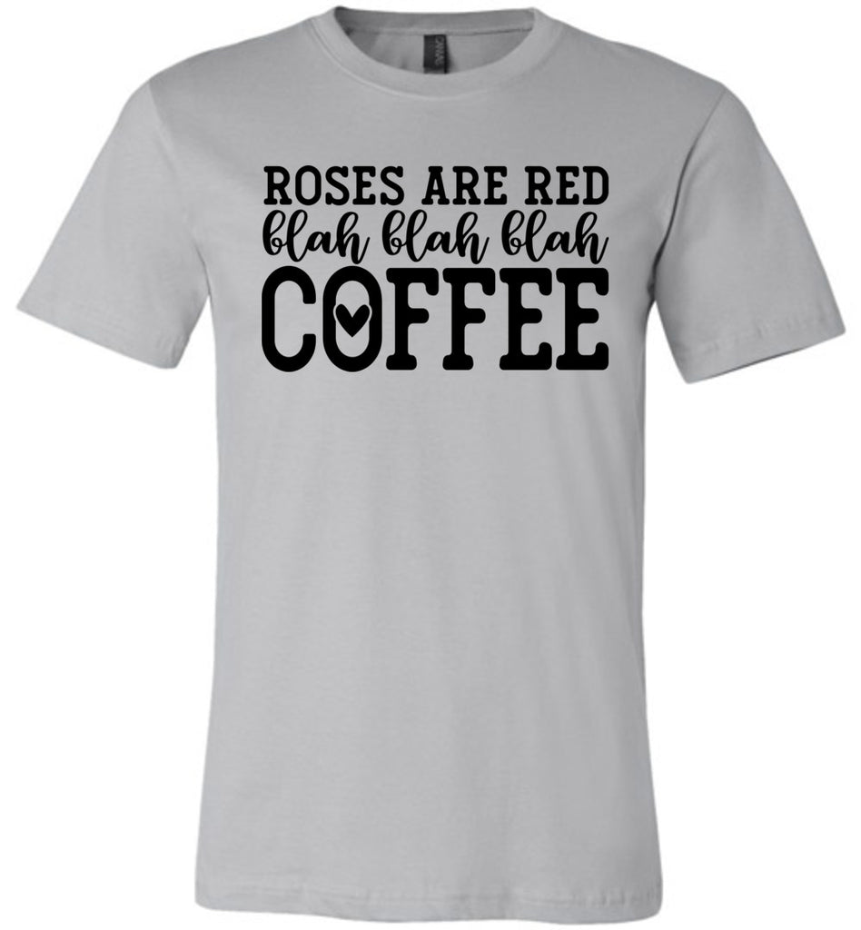 Roses Are Red Blah Blah Blah Coffee Funny Coffee Shirt silver