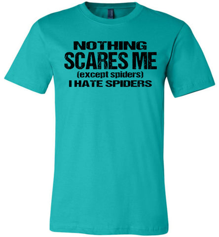 Image of Nothing Scares Me Except Spiders Funny Quote Shirts teal