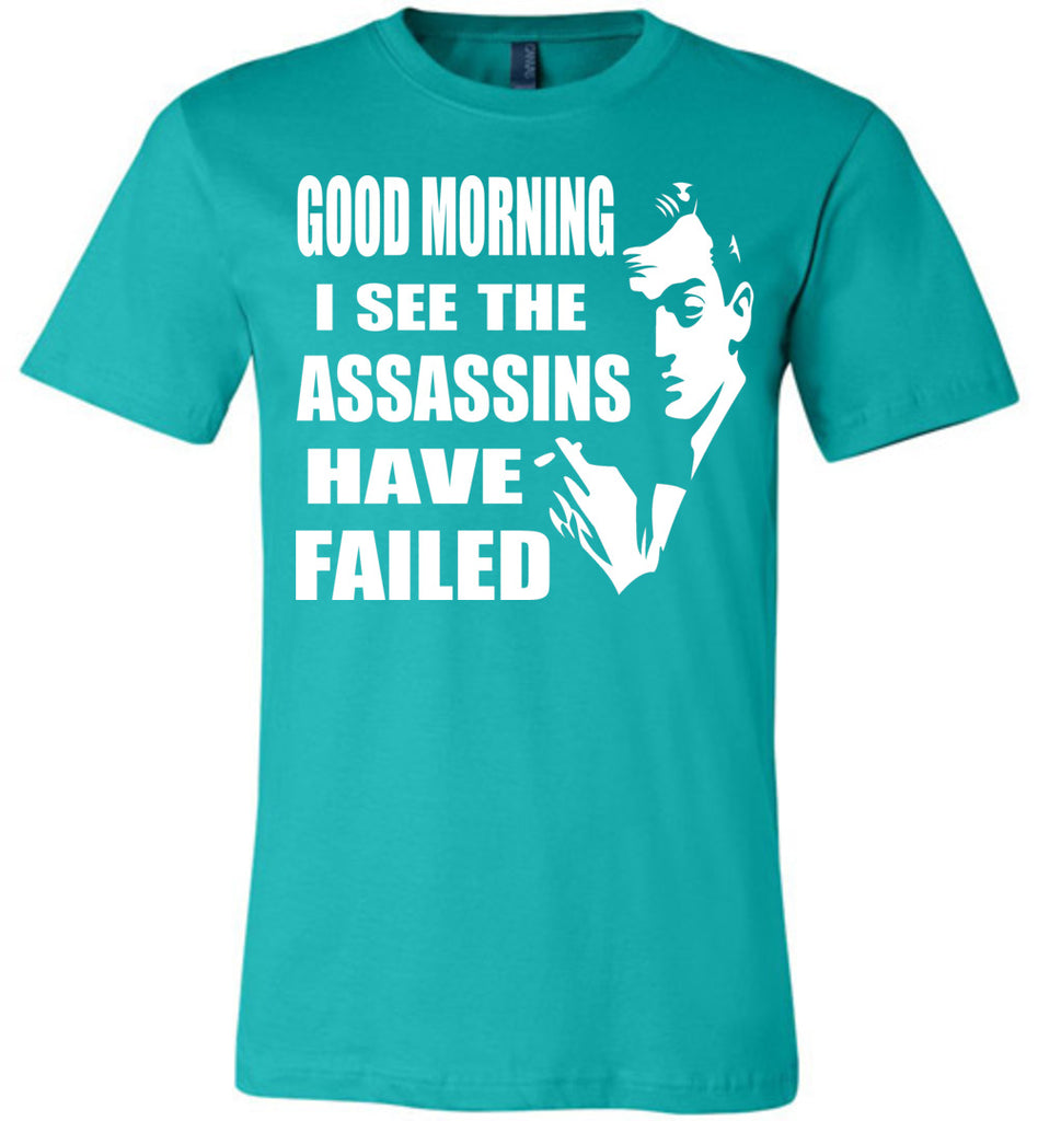 I See The Assassins Have Failed Funny Sarcastic T Shirts teal