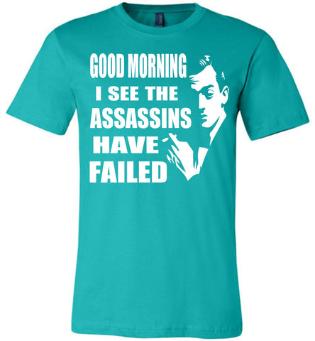 Image of I See The Assassins Have Failed Funny Sarcastic T Shirts teal