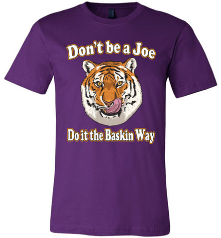 Image of Don't Be A Joe Do It The Baskin Way Tiger King T Shirt canvas  purple