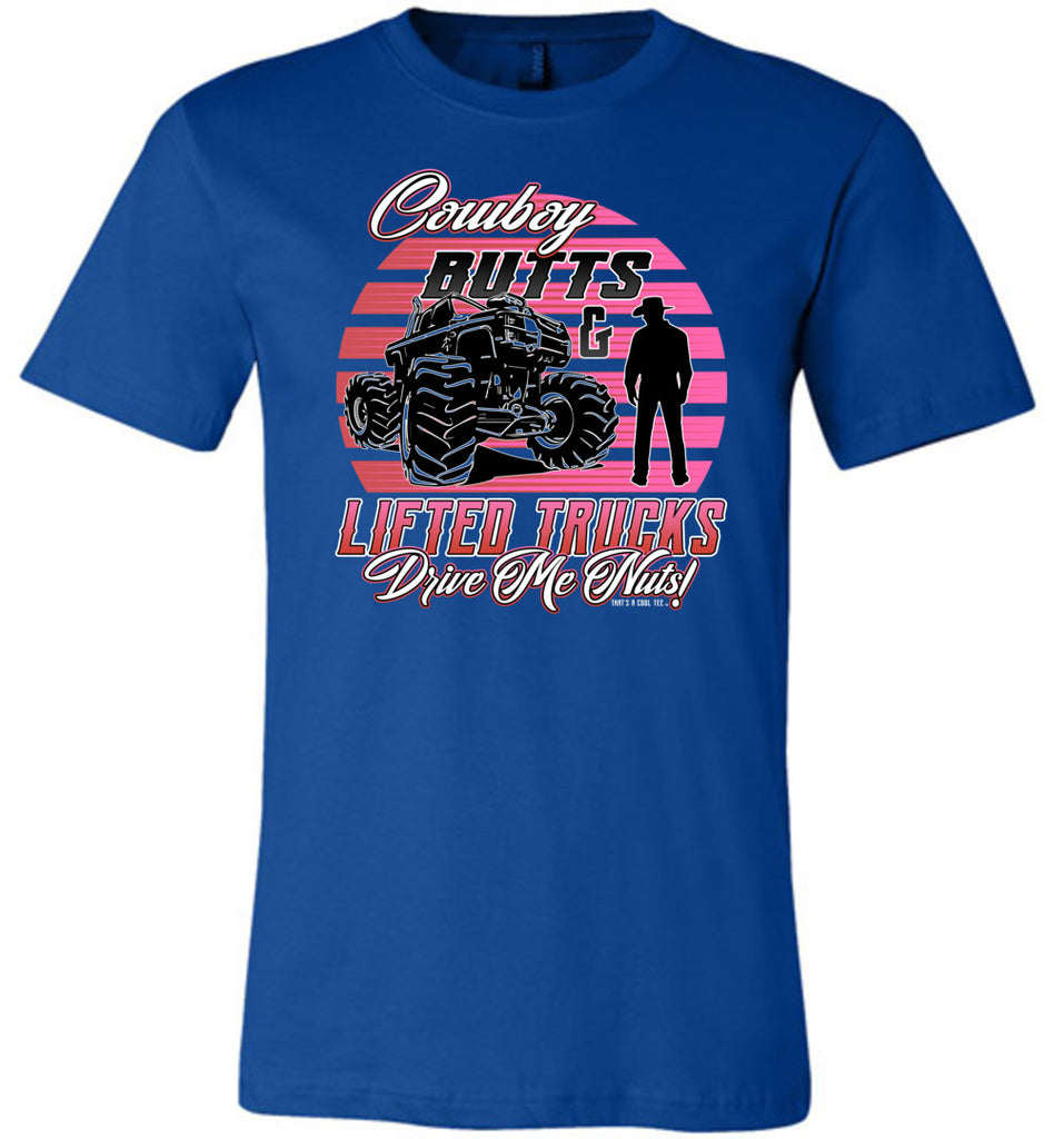 Cowboy Butts & Lifted Trucks Drive Me Nuts! Cowgirl T Shirt royal