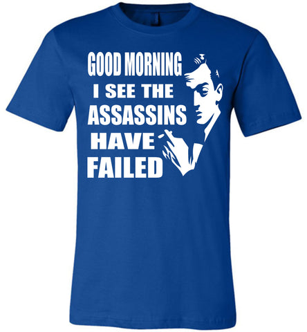 Image of I See The Assassins Have Failed Funny Sarcastic T Shirts royal