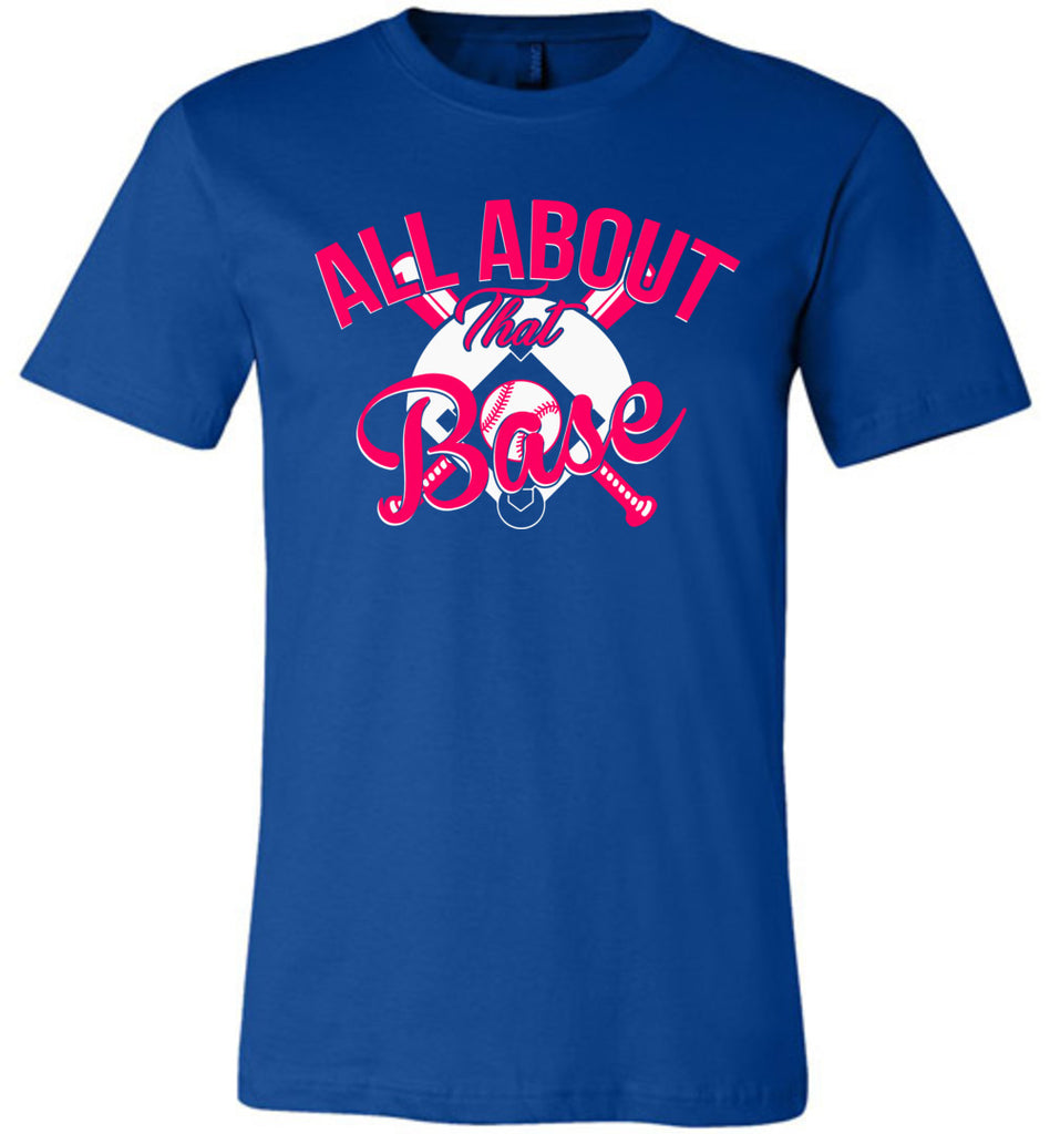 All About That Base Softball Shirts true royal