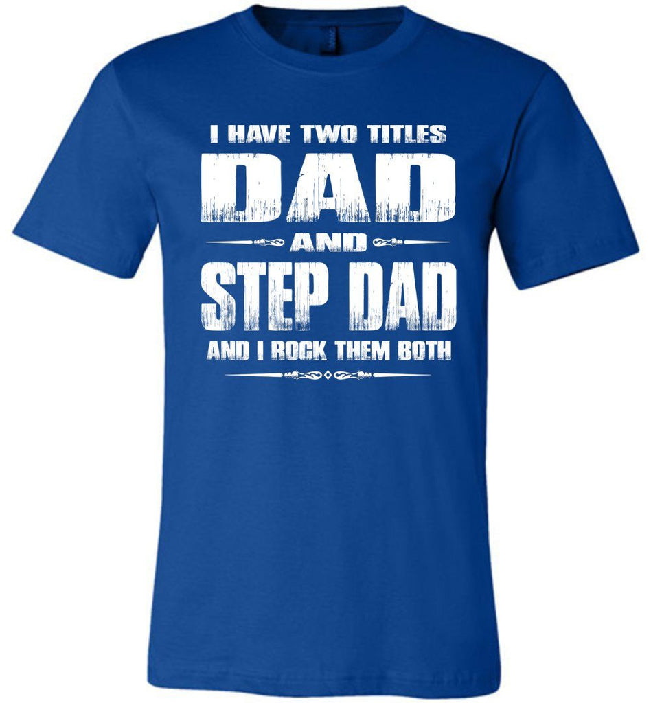 Dad And Step Dad And I Rock Them Both Step Dad T Shirts Canvas true royal