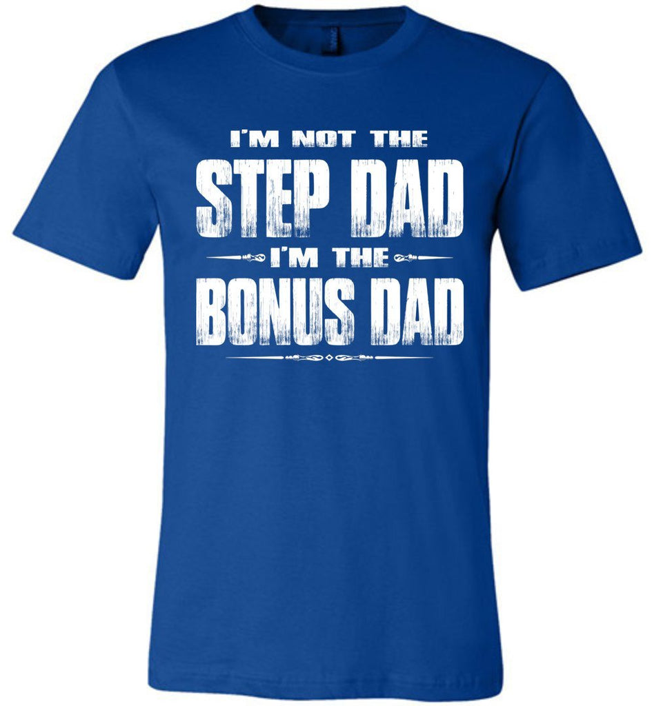 I'm Not The Step Dad I'm The Bonus Dad Step Dad T Shirts canvas royal