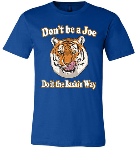 Image of Don't Be A Joe Do It The Baskin Way Tiger King T Shirt canvas  royal