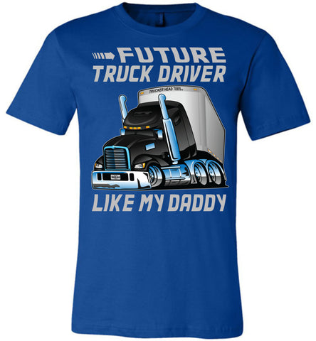 Future Truck Driver Like My Daddy Trucker Kids Shirts adult and youth royal