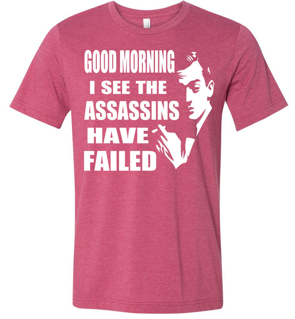 I See The Assassins Have Failed Funny Sarcastic T Shirts heather raspberry