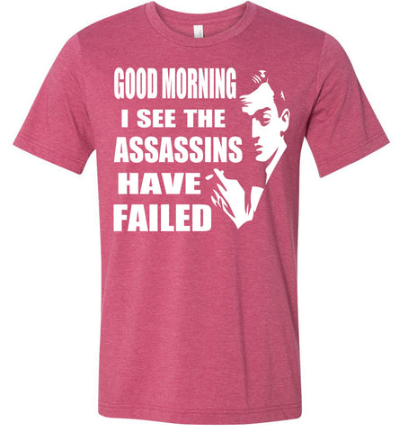 Image of I See The Assassins Have Failed Funny Sarcastic T Shirts heather raspberry
