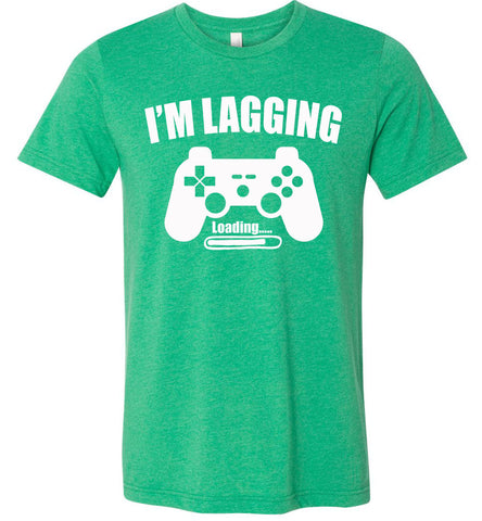 I'm Lagging Gamer Shirts For Guys & Girls funny gamer t shirts green