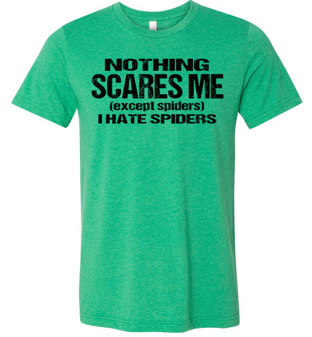 Image of Nothing Scares Me Except Spiders Funny Quote Shirts kelly heather green