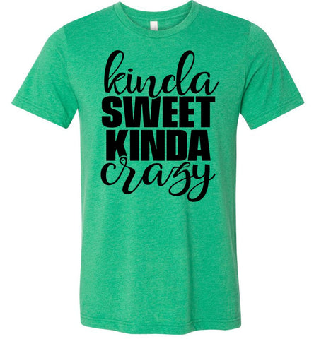 Kinda Sweet Kinda Crazy Funny Quote Shirts heather green