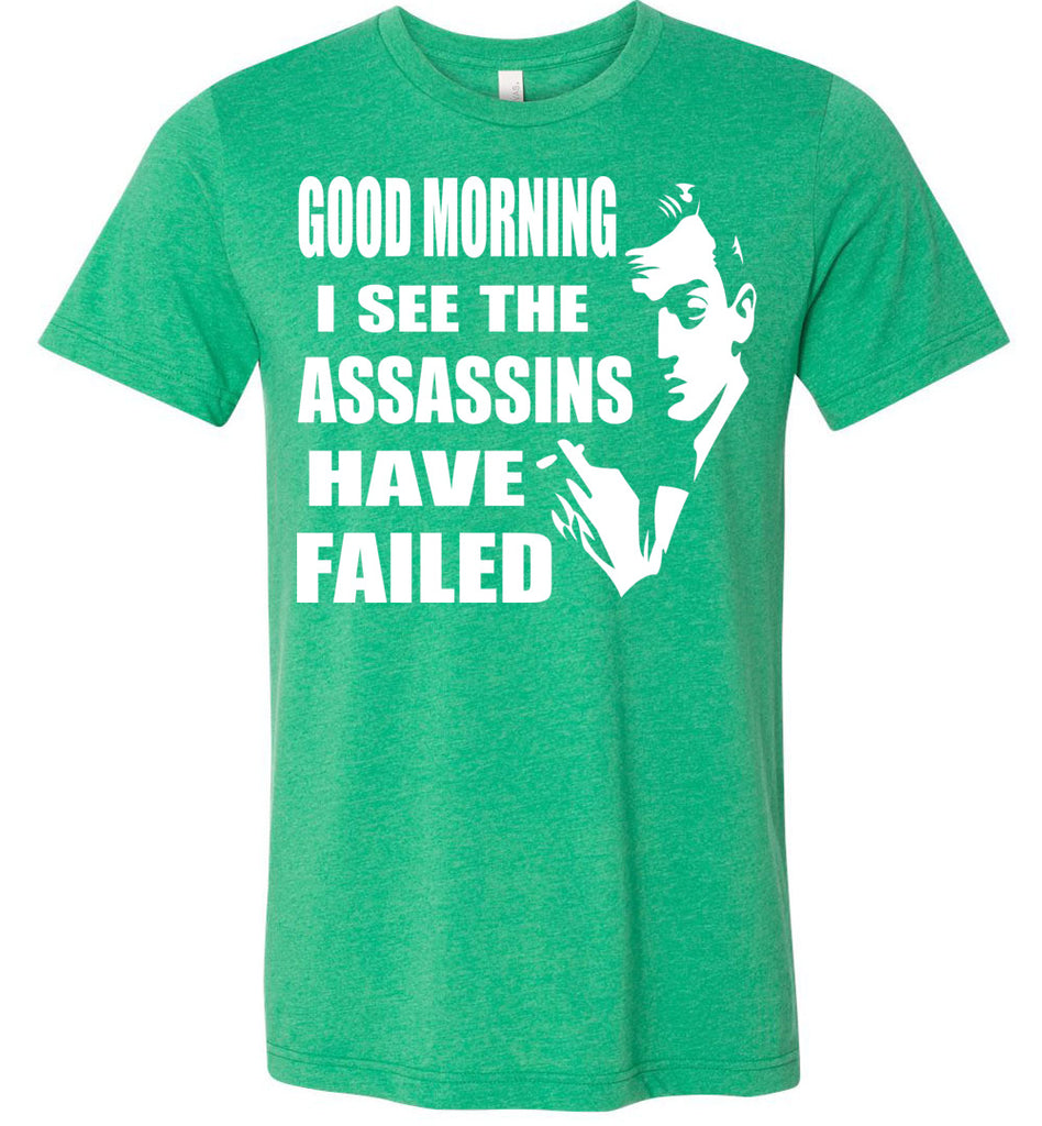 I See The Assassins Have Failed Funny Sarcastic T Shirts kelly heather green