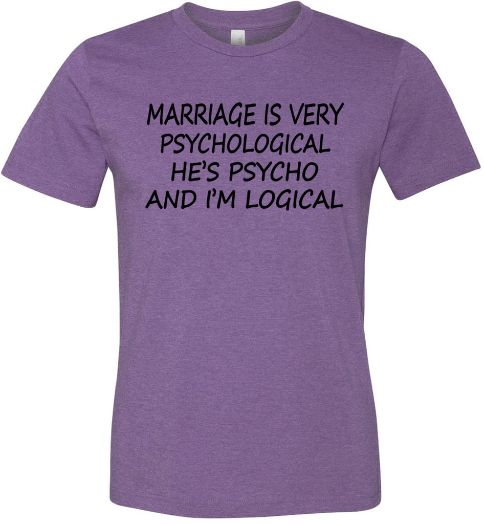 He's Psycho And I'm Logical Funny Wife Shirts heather purple