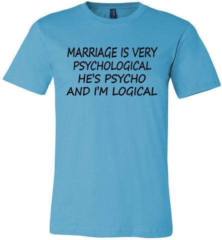 He's Psycho And I'm Logical Funny Wife Shirts turquoise