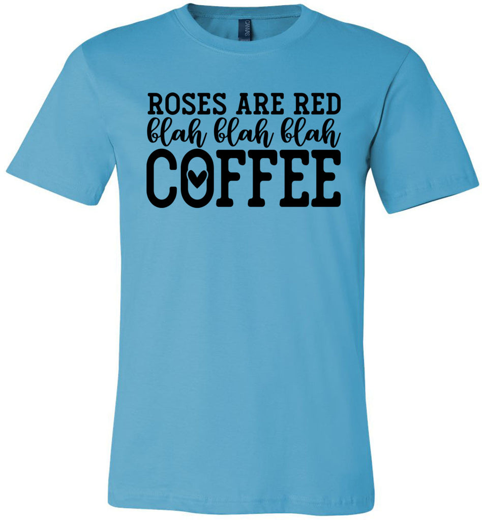 Roses Are Red Blah Blah Blah Coffee Funny Coffee Shirt turquoise