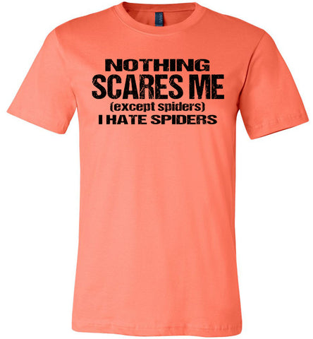 Image of Nothing Scares Me Except Spiders Funny Quote Shirts coral