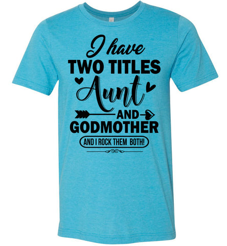 Image of I Have Two Titles Aunt And Godmother Aunt Shirt heather aqua