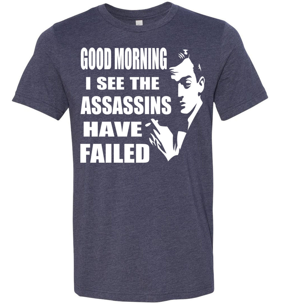 I See The Assassins Have Failed Funny Sarcastic T Shirts heather navy