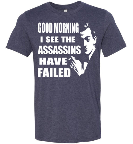 Image of I See The Assassins Have Failed Funny Sarcastic T Shirts heather navy