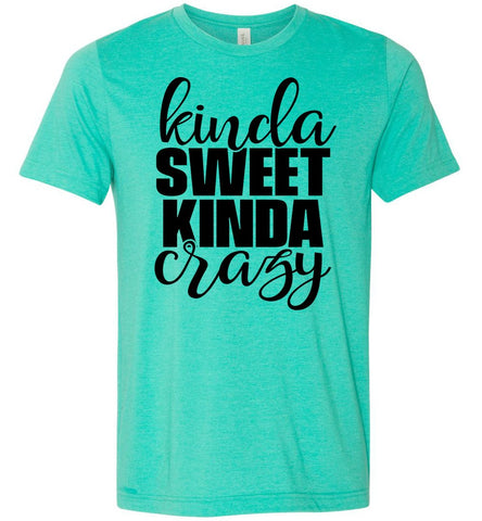 Kinda Sweet Kinda Crazy Funny Quote Shirts heather sea green