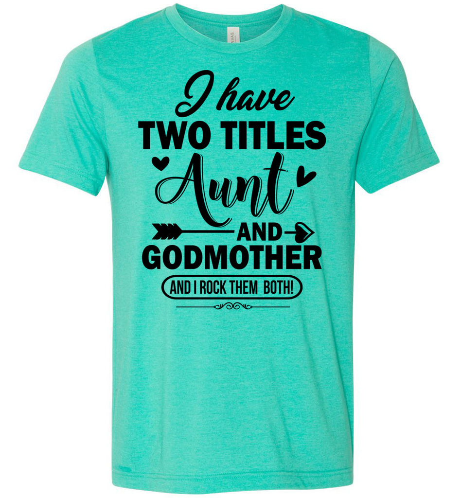 I Have Two Titles Aunt And Godmother Aunt Shirt heather sea green