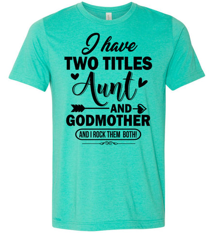 Image of I Have Two Titles Aunt And Godmother Aunt Shirt heather sea green