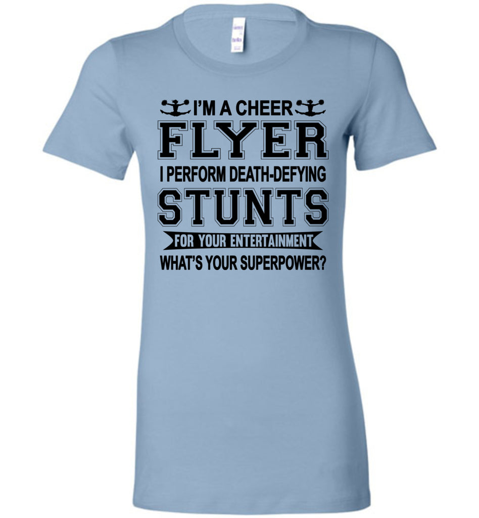 I'm A Cheer Flyer Funny Cheer Flyer Shirts Bella Ladies baby blue