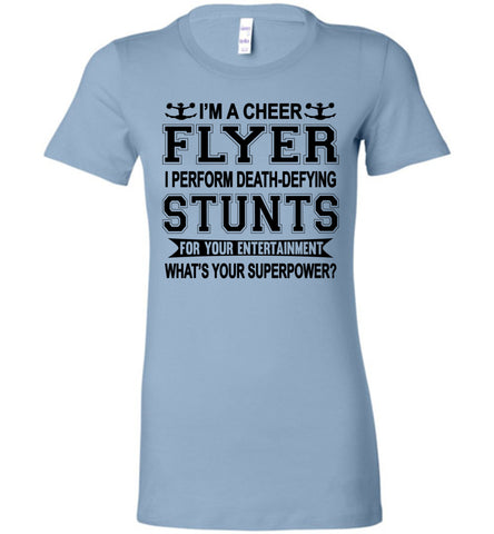 Image of I'm A Cheer Flyer Funny Cheer Flyer Shirts Bella Ladies baby blue
