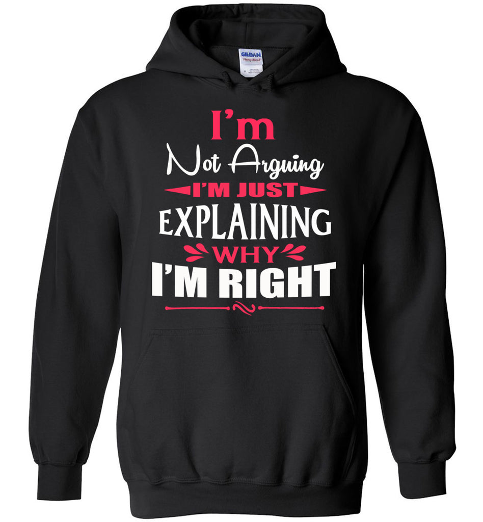 I'm Not Arguing I'm Just Explaining Why I'm Right Sarcastic Hoodies | Funny hoodies black