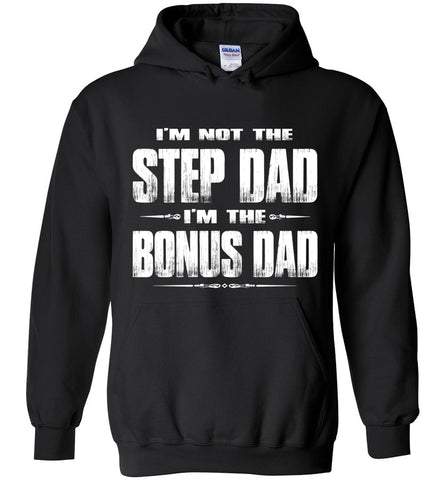 Image of I'm Not The Step Dad I'm The Bonus Dad Hoodie black