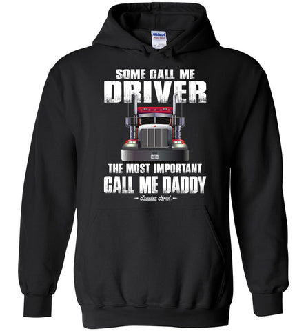 Image of Some Call Me Driver The Most Important Call Me Daddy Truck Driver Hoodies black