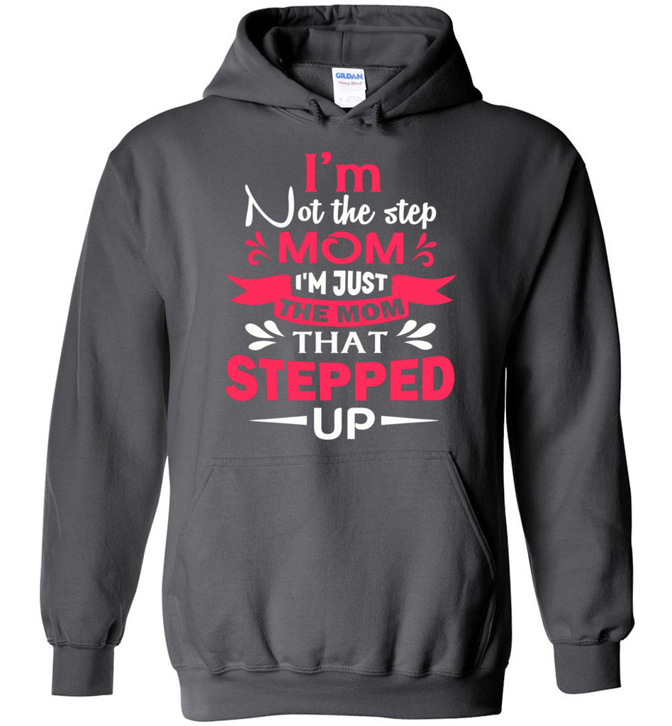 I'm Not The Step Mom I'm Just The Mom That Stepped Up Step Mom Hoodie charcoal