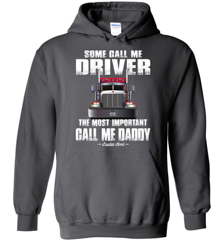 Image of Some Call Me Driver The Most Important Call Me Daddy Truck Driver Hoodies charcoal