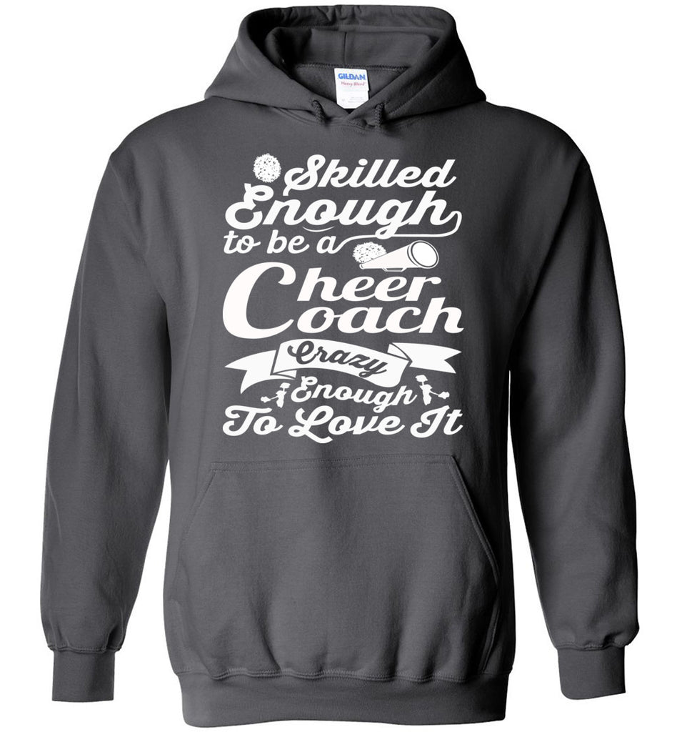 Skilled Enough To Be A Cheer Coach Crazy Enough To Love It Cheer Coach Hoodie charcoal