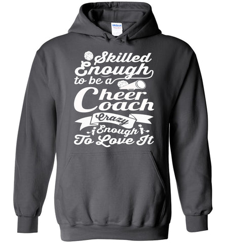Image of Skilled Enough To Be A Cheer Coach Crazy Enough To Love It Cheer Coach Hoodie charcoal